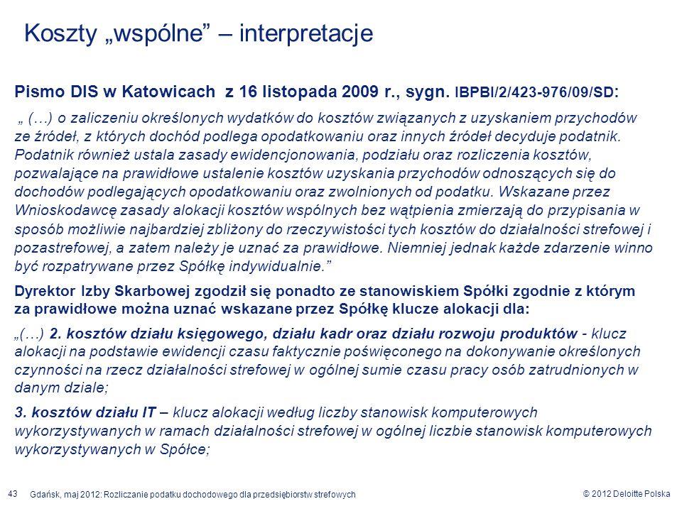 © 2012 Deloitte Polska Gdańsk, maj 2012: Rozliczanie podatku dochodowego dla przedsiębiorstw strefowych 43 Pismo DIS w Katowicach z 16 listopada 2009