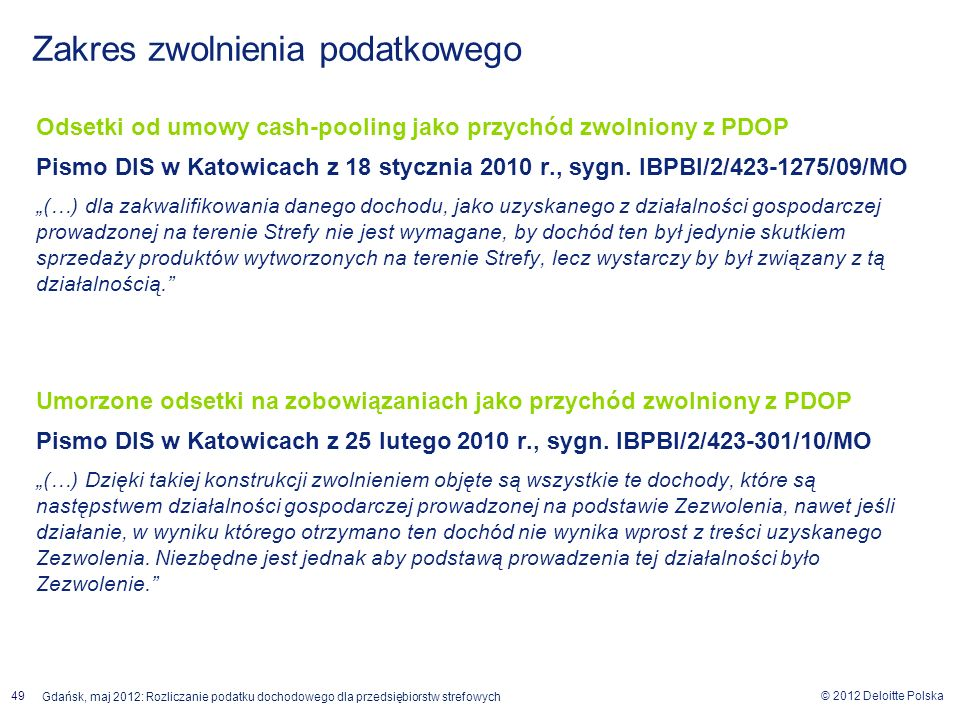 © 2012 Deloitte Polska Gdańsk, maj 2012: Rozliczanie podatku dochodowego dla przedsiębiorstw strefowych 49 Odsetki od umowy cash-pooling jako przychód
