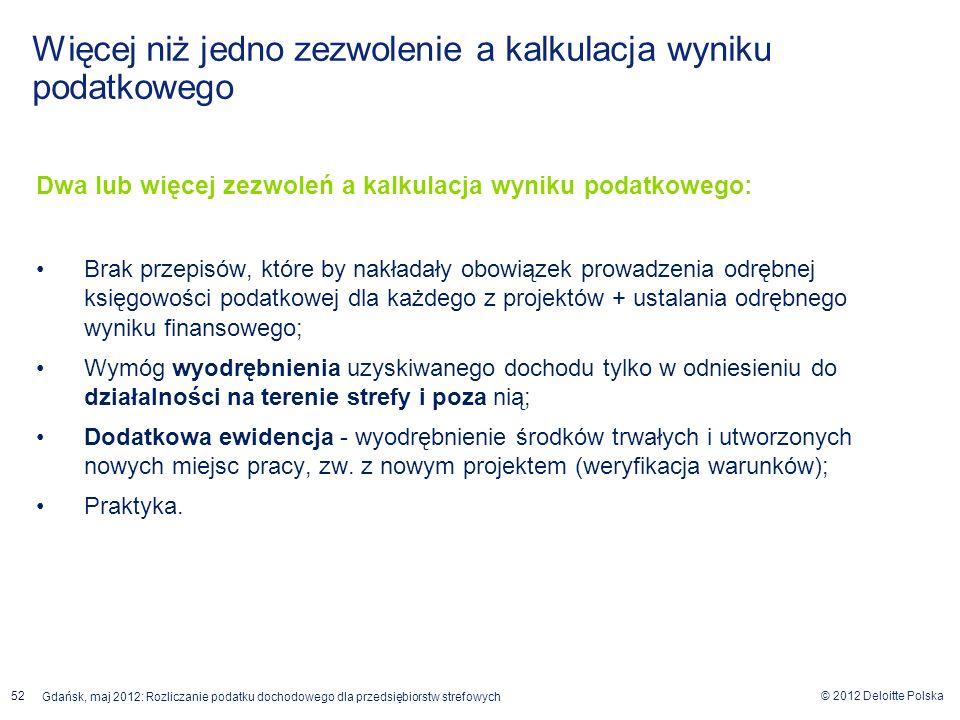 © 2012 Deloitte Polska Gdańsk, maj 2012: Rozliczanie podatku dochodowego dla przedsiębiorstw strefowych 52 Dwa lub więcej zezwoleń a kalkulacja wyniku