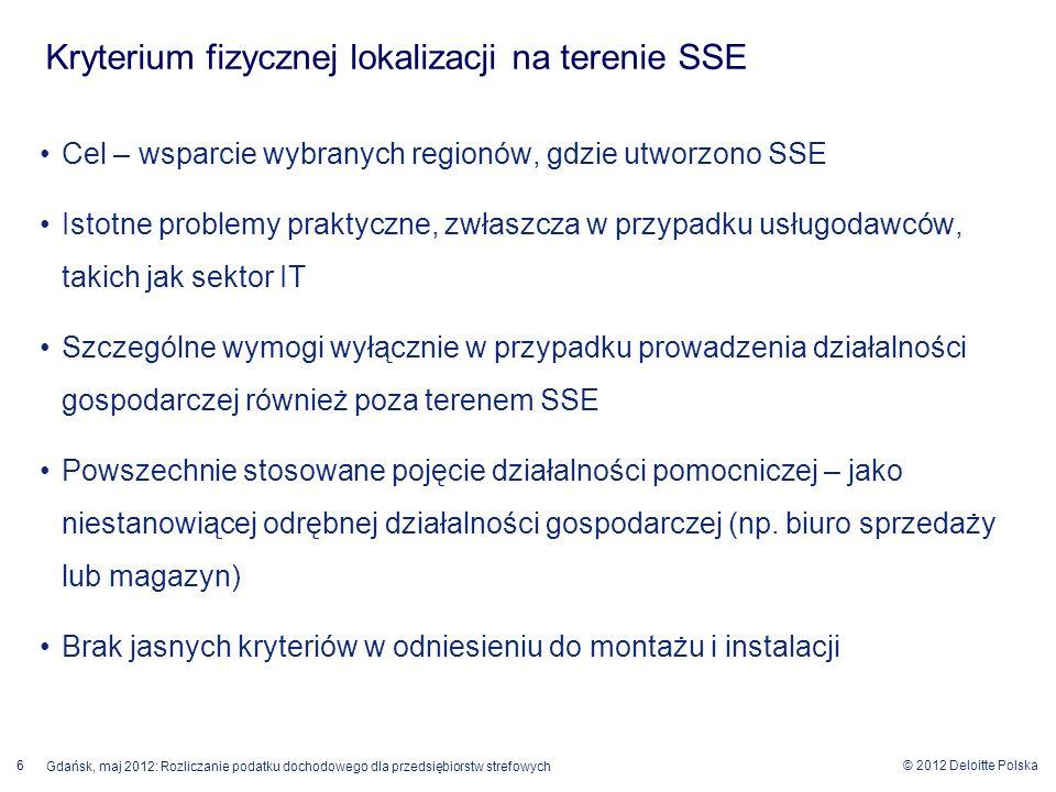 © 2012 Deloitte Polska 6 Gdańsk, maj 2012: Rozliczanie podatku dochodowego dla przedsiębiorstw strefowych Cel – wsparcie wybranych regionów, gdzie utw