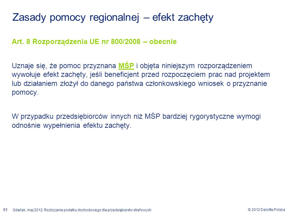 © 2012 Deloitte Polska Gdańsk, maj 2012: Rozliczanie podatku dochodowego dla przedsiębiorstw strefowych 63 Zasady pomocy regionalnej – efekt zachęty A