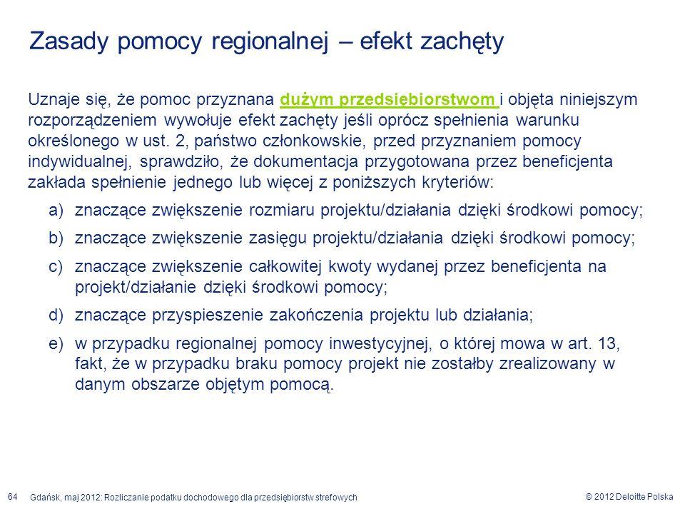 © 2012 Deloitte Polska Gdańsk, maj 2012: Rozliczanie podatku dochodowego dla przedsiębiorstw strefowych 64 Zasady pomocy regionalnej – efekt zachęty U