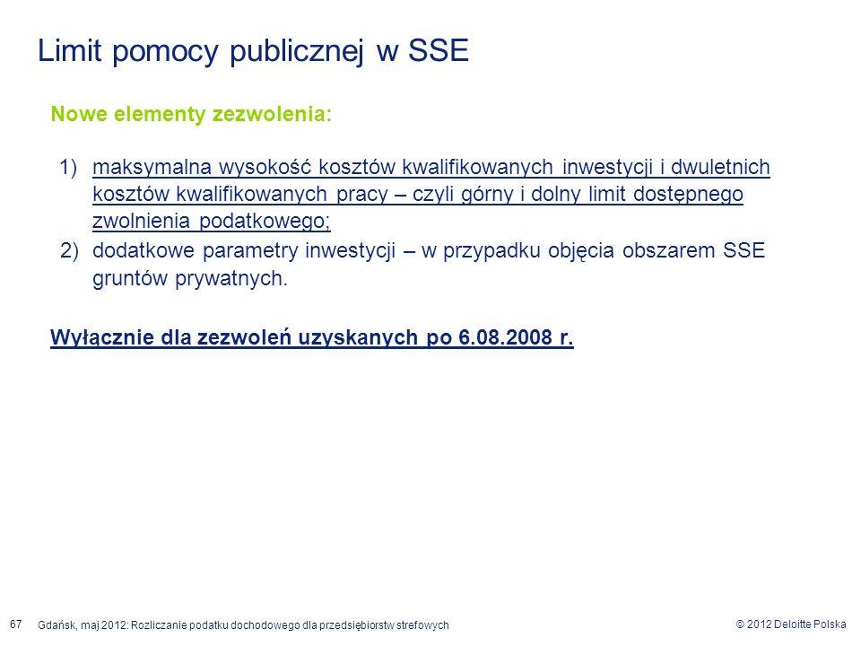 © 2012 Deloitte Polska Gdańsk, maj 2012: Rozliczanie podatku dochodowego dla przedsiębiorstw strefowych 67 Nowe elementy zezwolenia: 1)maksymalna wyso