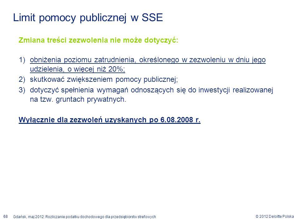 © 2012 Deloitte Polska Gdańsk, maj 2012: Rozliczanie podatku dochodowego dla przedsiębiorstw strefowych 68 Zmiana treści zezwolenia nie może dotyczyć:
