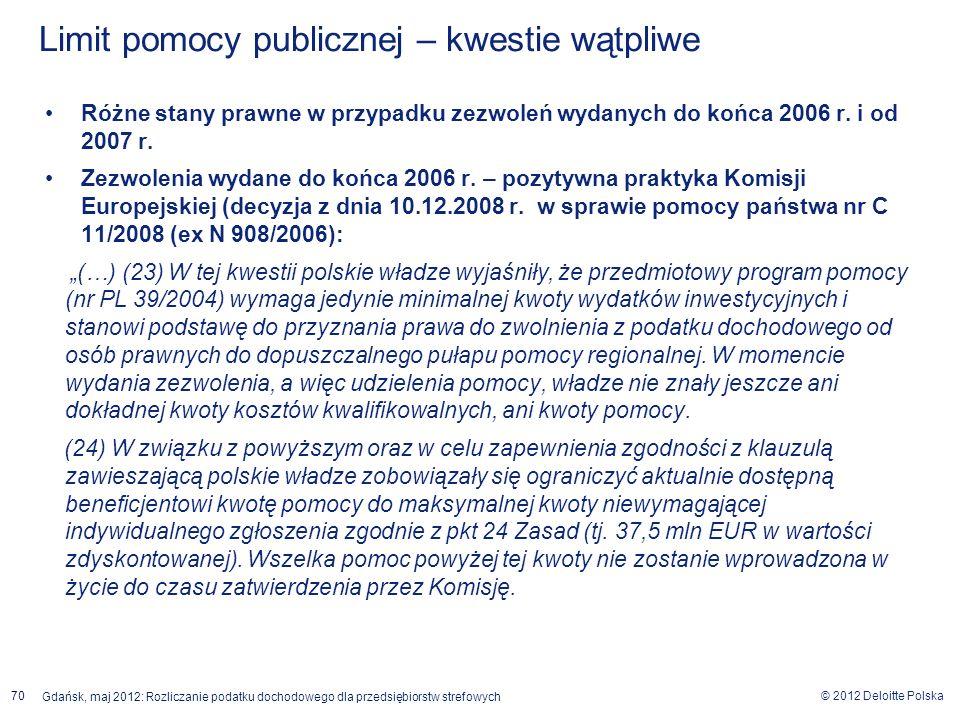 © 2012 Deloitte Polska Gdańsk, maj 2012: Rozliczanie podatku dochodowego dla przedsiębiorstw strefowych 70 Różne stany prawne w przypadku zezwoleń wyd