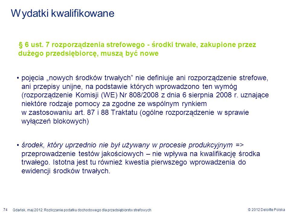 © 2012 Deloitte Polska Gdańsk, maj 2012: Rozliczanie podatku dochodowego dla przedsiębiorstw strefowych 74 § 6 ust. 7 rozporządzenia strefowego - środ