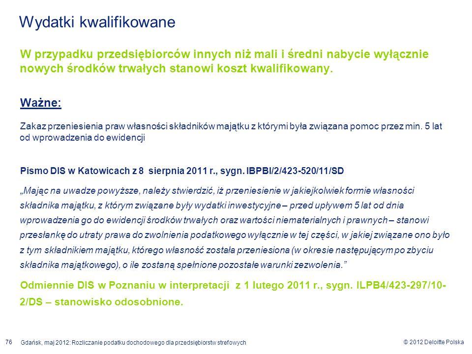 © 2012 Deloitte Polska Gdańsk, maj 2012: Rozliczanie podatku dochodowego dla przedsiębiorstw strefowych 76 W przypadku przedsiębiorców innych niż mali
