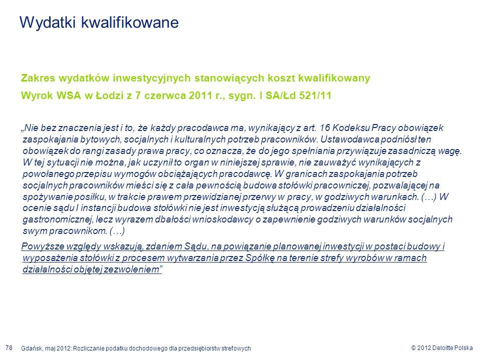 © 2012 Deloitte Polska Gdańsk, maj 2012: Rozliczanie podatku dochodowego dla przedsiębiorstw strefowych 78 Zakres wydatków inwestycyjnych stanowiących