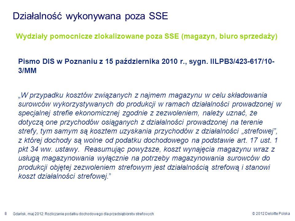 © 2012 Deloitte Polska Gdańsk, maj 2012: Rozliczanie podatku dochodowego dla przedsiębiorstw strefowych 8 Wydziały pomocnicze zlokalizowane poza SSE (