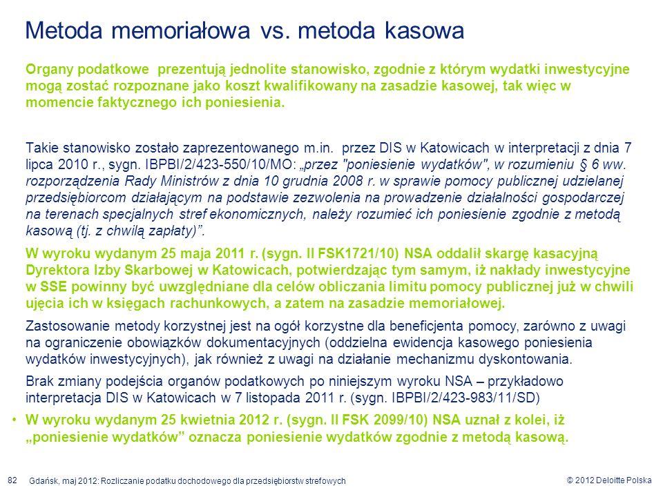 © 2012 Deloitte Polska Gdańsk, maj 2012: Rozliczanie podatku dochodowego dla przedsiębiorstw strefowych 82 Metoda memoriałowa vs. metoda kasowa Organy