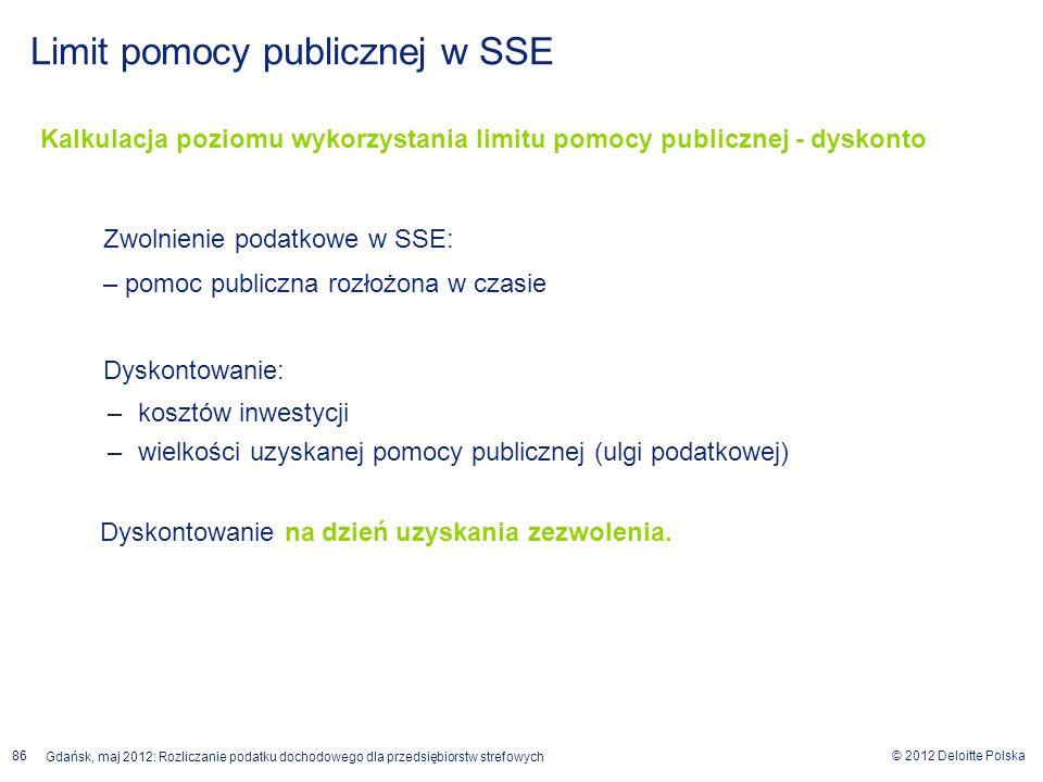 © 2012 Deloitte Polska Gdańsk, maj 2012: Rozliczanie podatku dochodowego dla przedsiębiorstw strefowych 86 Kalkulacja poziomu wykorzystania limitu pom