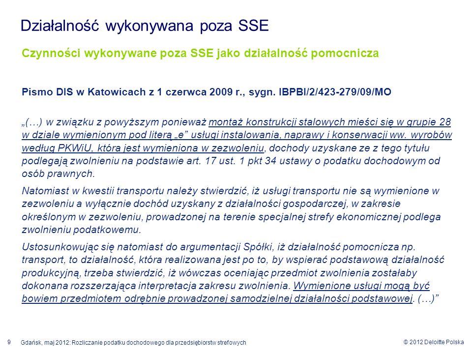© 2012 Deloitte Polska 9 Gdańsk, maj 2012: Rozliczanie podatku dochodowego dla przedsiębiorstw strefowych Czynności wykonywane poza SSE jako działalno