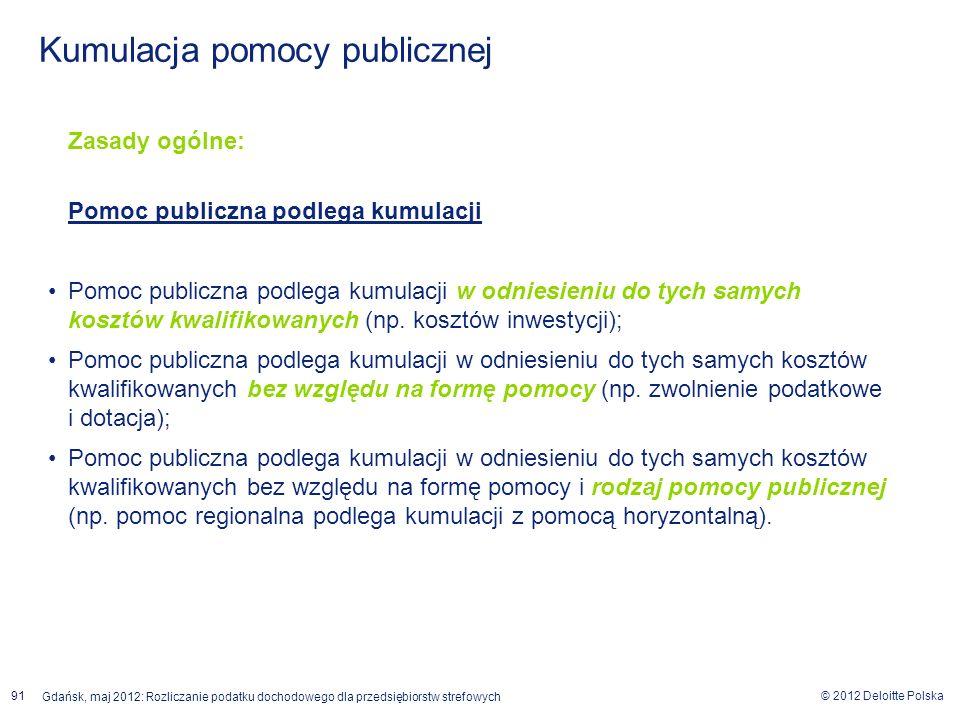 © 2012 Deloitte Polska Gdańsk, maj 2012: Rozliczanie podatku dochodowego dla przedsiębiorstw strefowych 91 Zasady ogólne: Pomoc publiczna podlega kumu