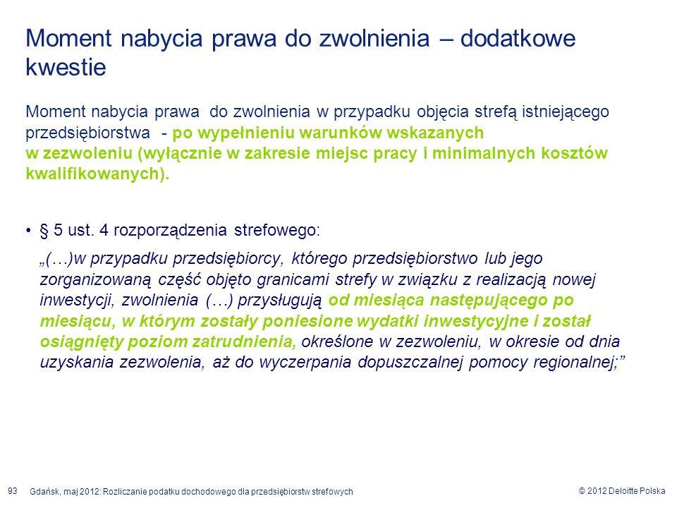 © 2012 Deloitte Polska Gdańsk, maj 2012: Rozliczanie podatku dochodowego dla przedsiębiorstw strefowych 93 Moment nabycia prawa do zwolnienia w przypa