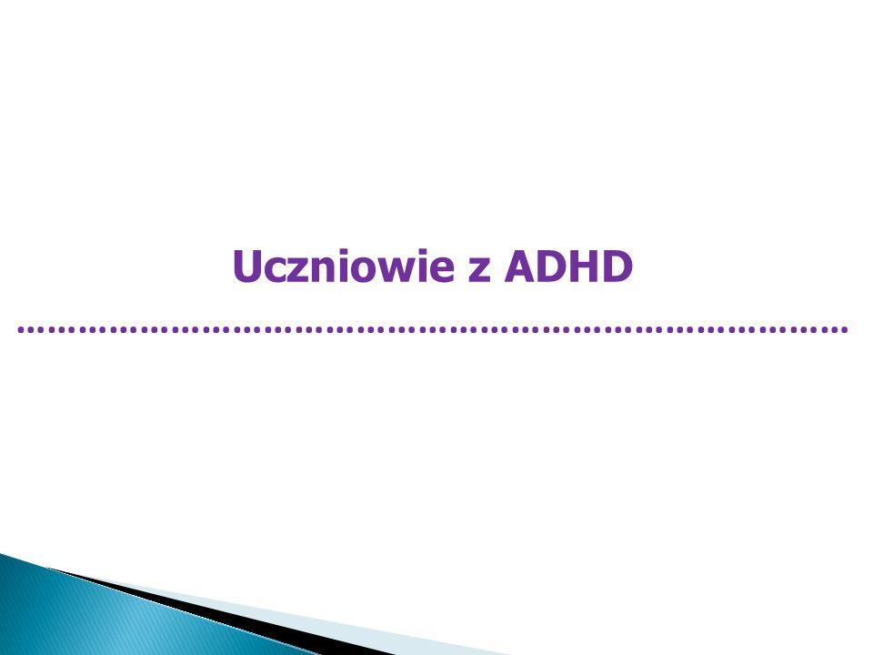 Uczniowie z ADHD ………………………………………………………………………