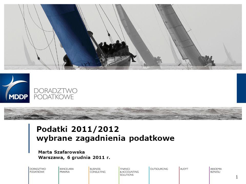 Podatki 2011/2012 wybrane zagadnienia podatkowe Marta Szafarowska Warszawa, 6 grudnia 2011 r. 1
