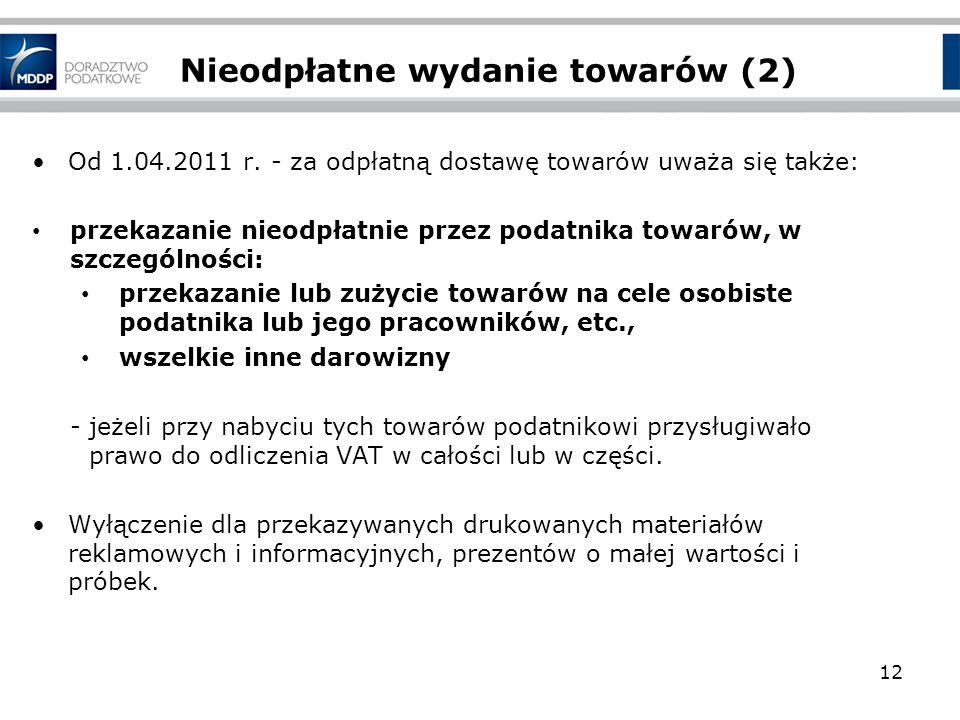 Nieodpłatne wydanie towarów (2) Od 1.04.2011 r. - za odpłatną dostawę towarów uważa się także: przekazanie nieodpłatnie przez podatnika towarów, w szc