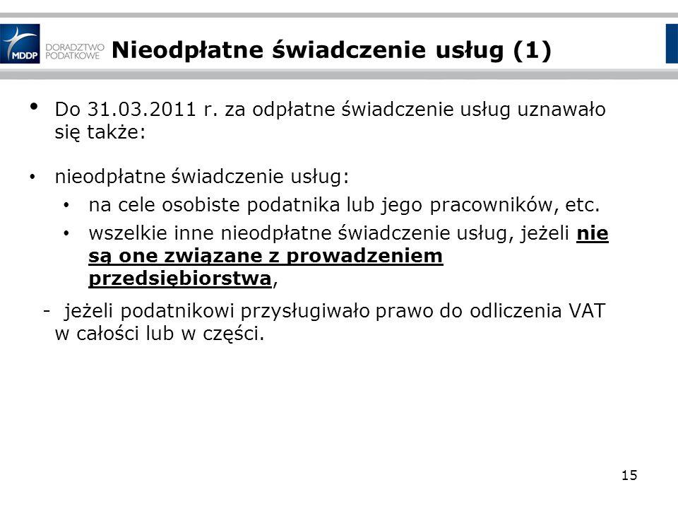 Nieodpłatne świadczenie usług (1) Do 31.03.2011 r. za odpłatne świadczenie usług uznawało się także: nieodpłatne świadczenie usług: na cele osobiste p