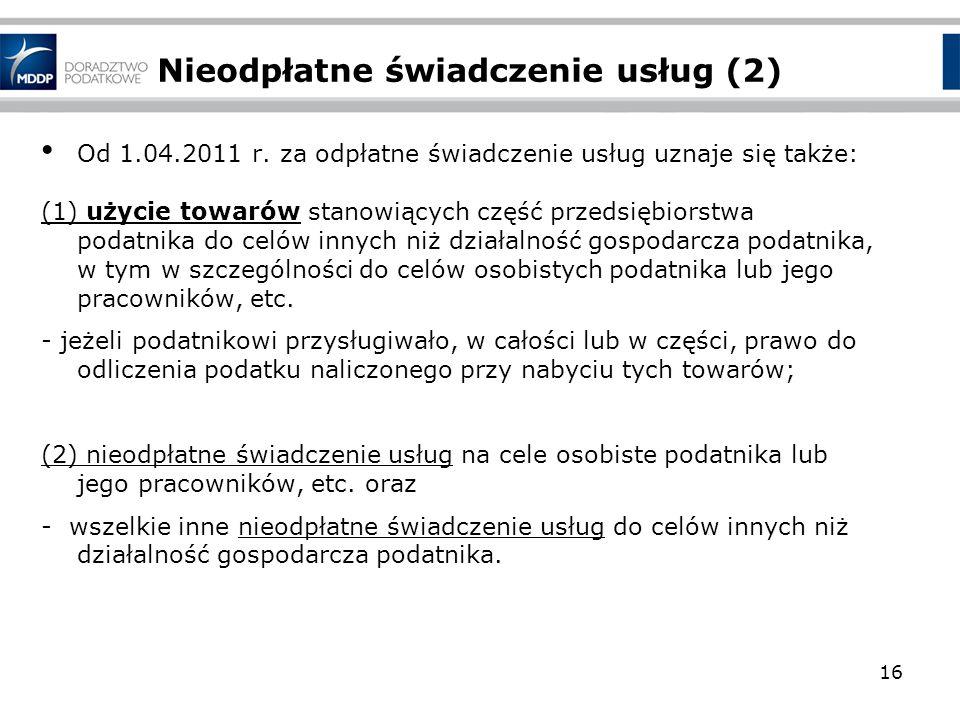 Nieodpłatne świadczenie usług (2) Od 1.04.2011 r. za odpłatne świadczenie usług uznaje się także: (1) użycie towarów stanowiących część przedsiębiorst