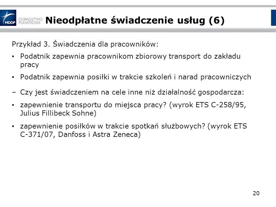 Nieodpłatne świadczenie usług (6) Przykład 3. Świadczenia dla pracowników: Podatnik zapewnia pracownikom zbiorowy transport do zakładu pracy Podatnik