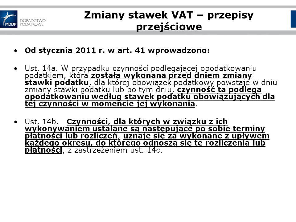 Zmiany stawek VAT – przepisy przejściowe Od stycznia 2011 r. w art. 41 wprowadzono: Ust. 14a. W przypadku czynności podlegającej opodatkowaniu podatki