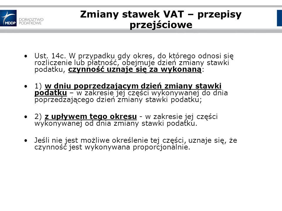 Zmiany stawek VAT – przepisy przejściowe Ust. 14c. W przypadku gdy okres, do którego odnosi się rozliczenie lub płatność, obejmuje dzień zmiany stawki