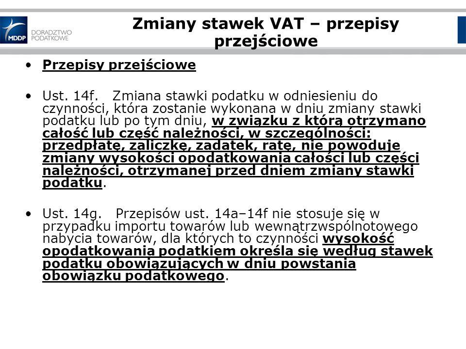 Zmiany stawek VAT – przepisy przejściowe Przepisy przejściowe Ust. 14f. Zmiana stawki podatku w odniesieniu do czynności, która zostanie wykonana w dn