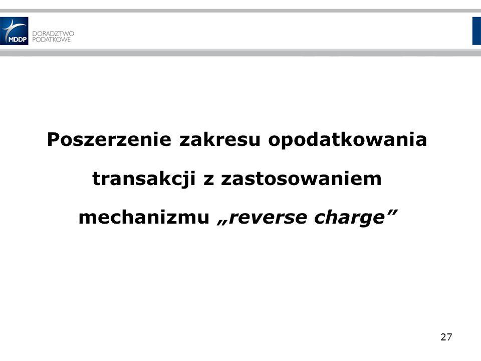 Poszerzenie zakresu opodatkowania transakcji z zastosowaniem mechanizmu reverse charge 27