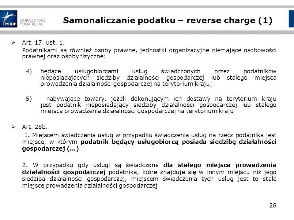 Samonaliczanie podatku – reverse charge (1) Art. 17. ust. 1. Podatnikami są również osoby prawne, jednostki organizacyjne niemające osobowości prawnej