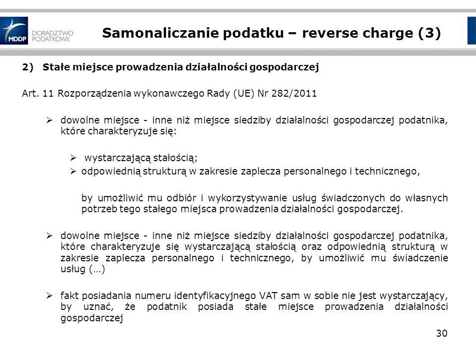 Samonaliczanie podatku – reverse charge (3) 2)Stałe miejsce prowadzenia działalności gospodarczej Art. 11 Rozporządzenia wykonawczego Rady (UE) Nr 282