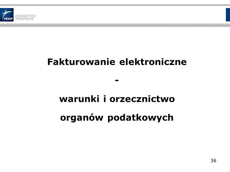 Fakturowanie elektroniczne - warunki i orzecznictwo organów podatkowych 36