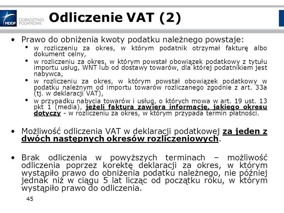 45 Odliczenie VAT (2) Prawo do obniżenia kwoty podatku należnego powstaje: w rozliczeniu za okres, w którym podatnik otrzymał fakturę albo dokument ce