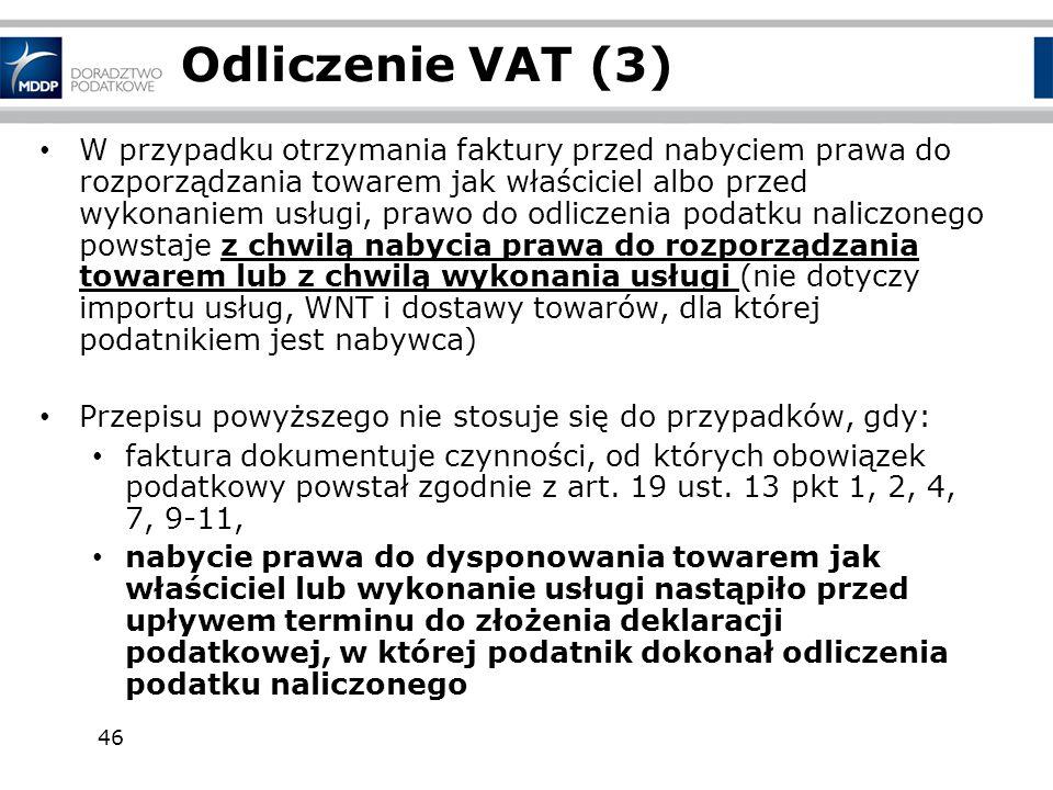 46 Odliczenie VAT (3) W przypadku otrzymania faktury przed nabyciem prawa do rozporządzania towarem jak właściciel albo przed wykonaniem usługi, prawo