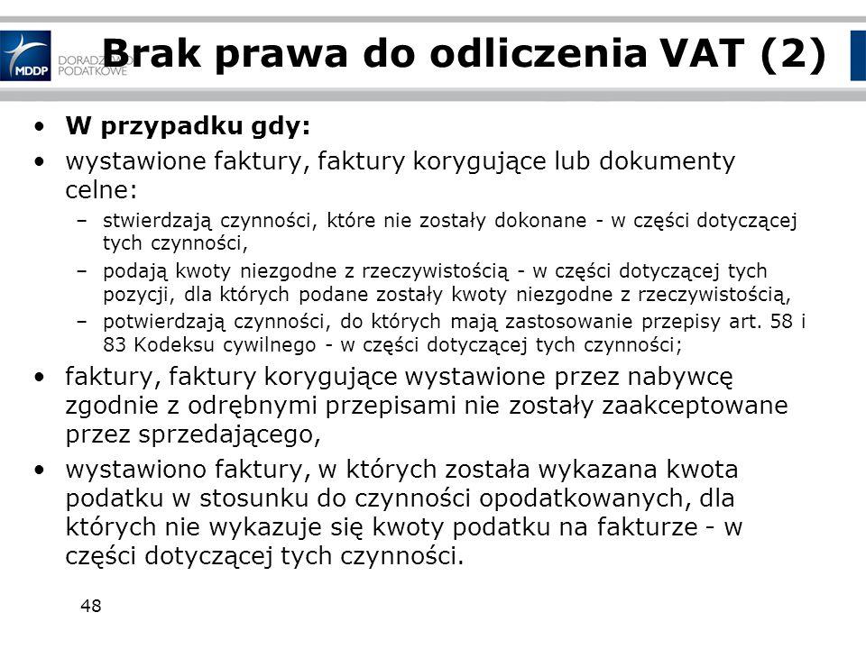 48 Brak prawa do odliczenia VAT (2) W przypadku gdy: wystawione faktury, faktury korygujące lub dokumenty celne: –stwierdzają czynności, które nie zos