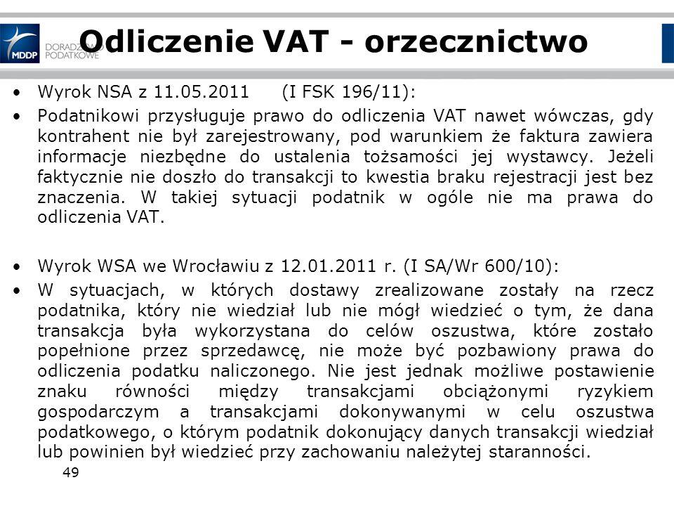 49 Odliczenie VAT - orzecznictwo Wyrok NSA z 11.05.2011(I FSK 196/11): Podatnikowi przysługuje prawo do odliczenia VAT nawet wówczas, gdy kontrahent n