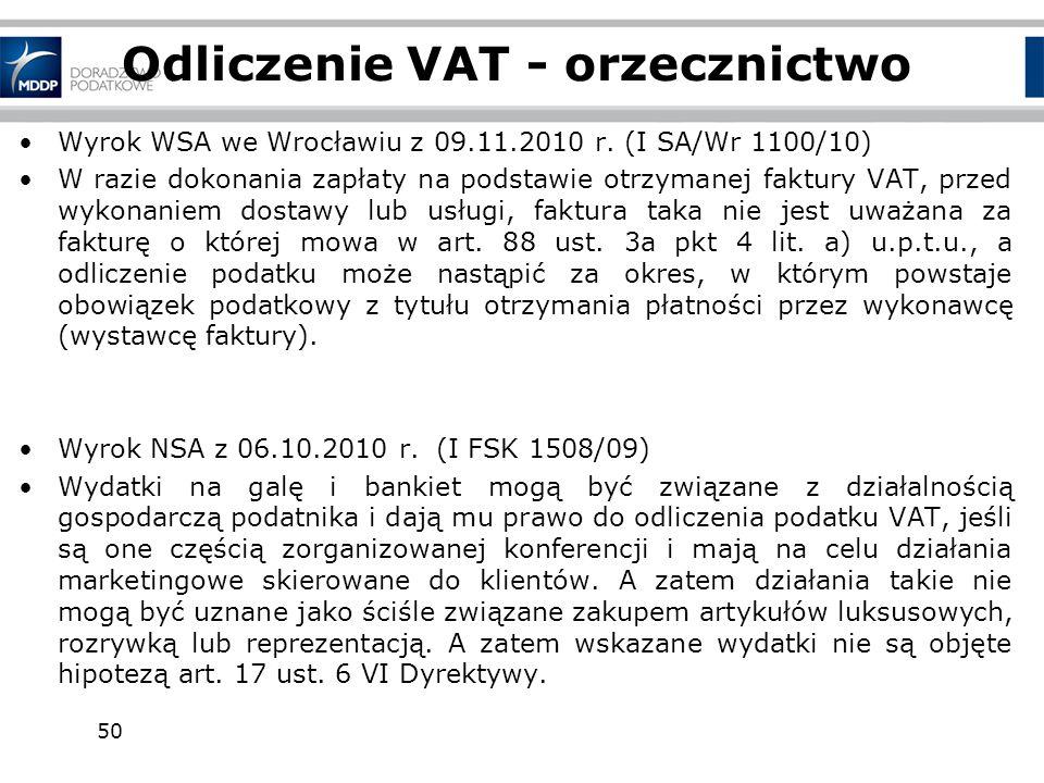 50 Odliczenie VAT - orzecznictwo Wyrok WSA we Wrocławiu z 09.11.2010 r. (I SA/Wr 1100/10) W razie dokonania zapłaty na podstawie otrzymanej faktury VA