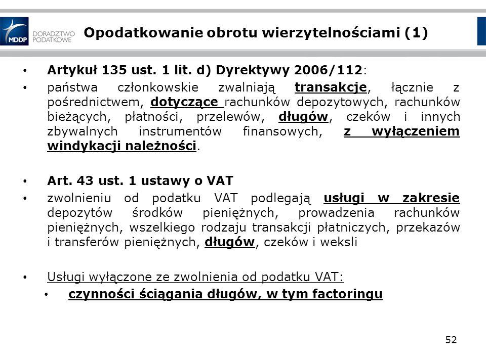 Opodatkowanie obrotu wierzytelnościami (1) Artykuł 135 ust. 1 lit. d) Dyrektywy 2006/112: państwa członkowskie zwalniają transakcje, łącznie z pośredn