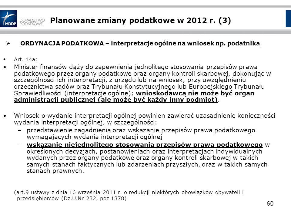 Planowane zmiany podatkowe w 2012 r. (3) ORDYNACJA PODATKOWA – interpretacje ogólne na wniosek np. podatnika Art. 14a: Minister finansów dąży do zapew