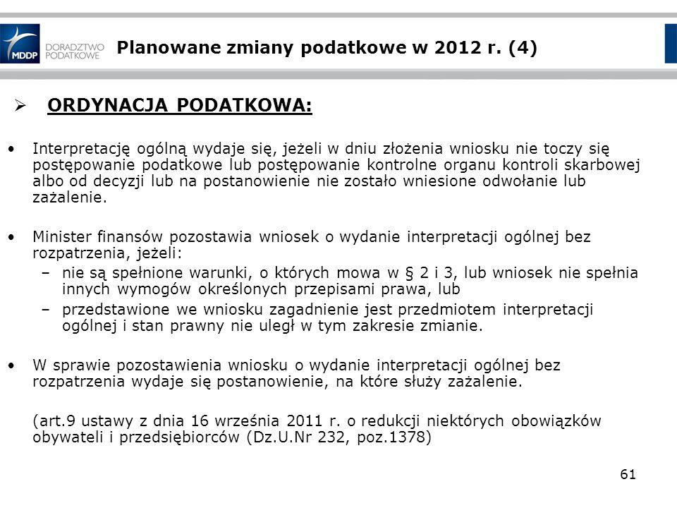 Planowane zmiany podatkowe w 2012 r. (4) ORDYNACJA PODATKOWA: Interpretację ogólną wydaje się, jeżeli w dniu złożenia wniosku nie toczy się postępowan