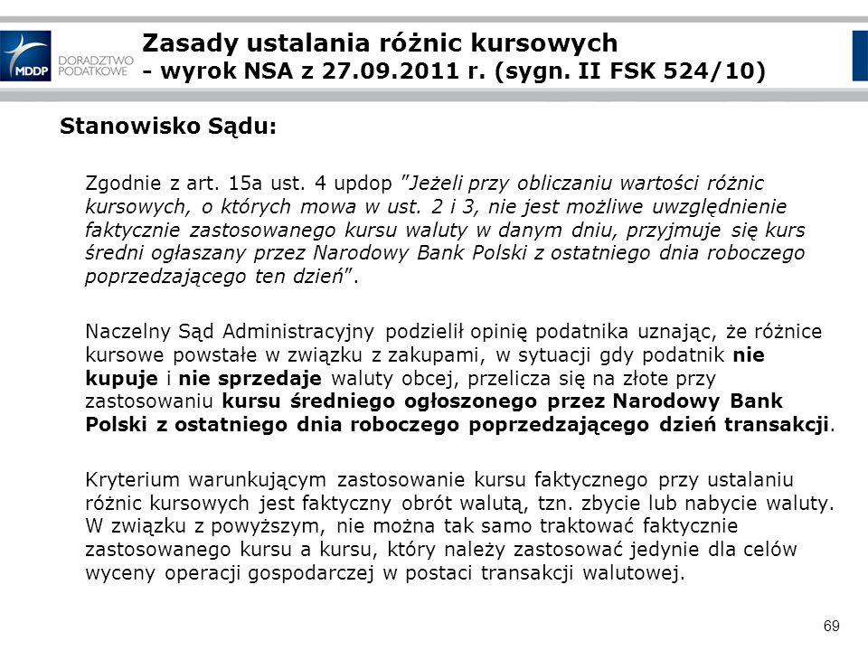 69 Zasady ustalania różnic kursowych - wyrok NSA z 27.09.2011 r. (sygn. II FSK 524/10) Stanowisko Sądu: Zgodnie z art. 15a ust. 4 updop Jeżeli przy ob