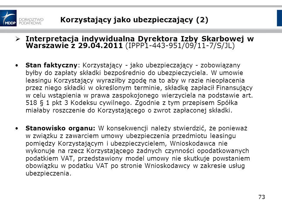 Korzystający jako ubezpieczający (2) Interpretacja indywidualna Dyrektora Izby Skarbowej w Warszawie z 29.04.2011 (IPPP1-443-951/09/11-7/S/JL) Stan fa