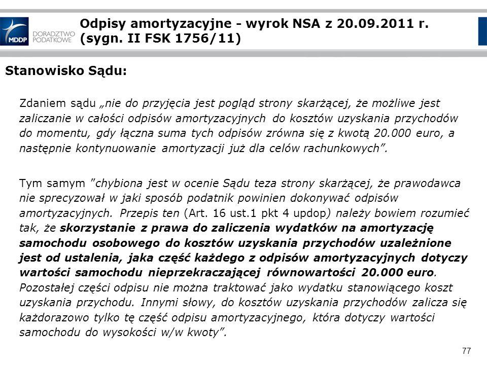 77 Odpisy amortyzacyjne - wyrok NSA z 20.09.2011 r. (sygn. II FSK 1756/11) Stanowisko Sądu: Zdaniem sądu nie do przyjęcia jest pogląd strony skarżącej