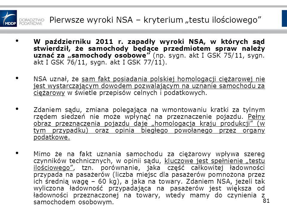 Pierwsze wyroki NSA – kryterium testu ilościowego W październiku 2011 r. zapadły wyroki NSA, w których sąd stwierdził, że samochody będące przedmiotem