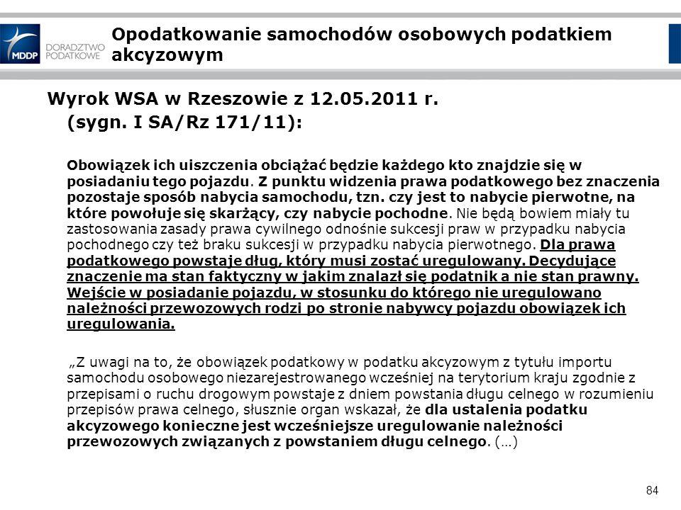 84 Opodatkowanie samochodów osobowych podatkiem akcyzowym Wyrok WSA w Rzeszowie z 12.05.2011 r. (sygn. I SA/Rz 171/11): Obowiązek ich uiszczenia obcią