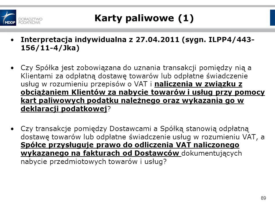 89 Karty paliwowe (1) Interpretacja indywidualna z 27.04.2011 (sygn. ILPP4/443- 156/11-4/Jka) Czy Spółka jest zobowiązana do uznania transakcji pomięd