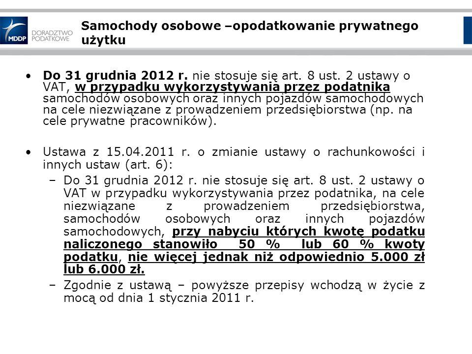 Samochody osobowe –opodatkowanie prywatnego użytku Do 31 grudnia 2012 r. nie stosuje się art. 8 ust. 2 ustawy o VAT, w przypadku wykorzystywania przez