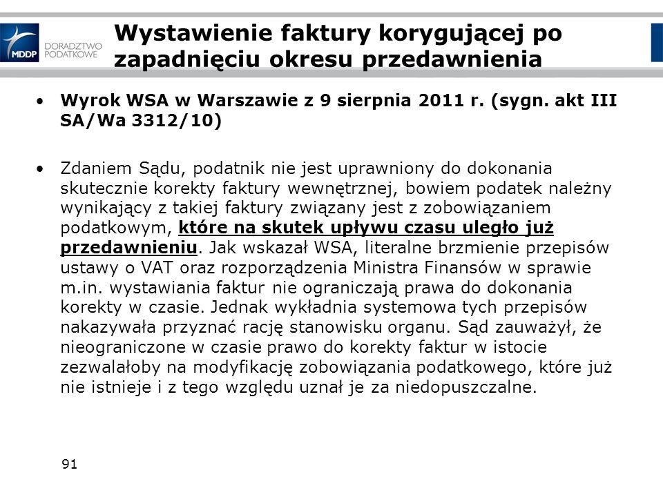 91 Wystawienie faktury korygującej po zapadnięciu okresu przedawnienia Wyrok WSA w Warszawie z 9 sierpnia 2011 r. (sygn. akt III SA/Wa 3312/10) Zdanie