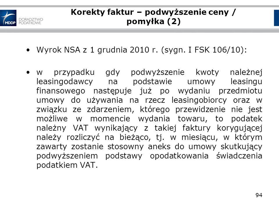94 Korekty faktur – podwyższenie ceny / pomyłka (2) Wyrok NSA z 1 grudnia 2010 r. (sygn. I FSK 106/10): w przypadku gdy podwyższenie kwoty należnej le