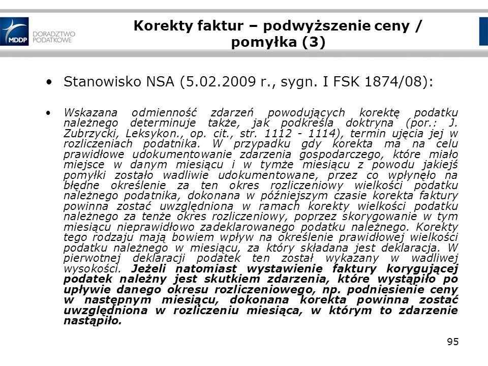 95 Korekty faktur – podwyższenie ceny / pomyłka (3) Stanowisko NSA (5.02.2009 r., sygn. I FSK 1874/08): Wskazana odmienność zdarzeń powodujących korek