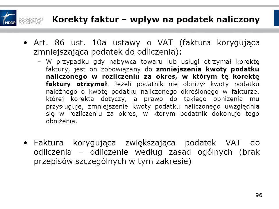 96 Korekty faktur – wpływ na podatek naliczony Art. 86 ust. 10a ustawy o VAT (faktura korygująca zmniejszająca podatek do odliczenia): –W przypadku gd